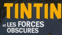 «Tintin et les forces obscures»: un numéro spécial pour redécouvrir l'oeuvre