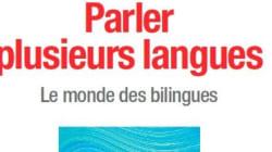 Parler plusieurs langues: entrons dans le monde des