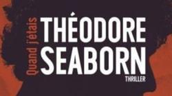 «Quand j'étais Théodore Seaborn» de Martin Michaud: roman à