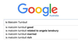 Is Malcolm Turnbull Good? Google Autofill Tells Us Everything You Want To Know About