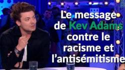 Le message de Kev Adams contre le racisme et l'antisémitisme dans