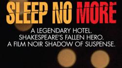 Sleep No More: vous ne serez plus les mêmes après cette expérience...