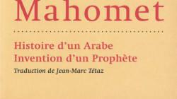 Mahomet: histoire d'un Arabe, invention d'un