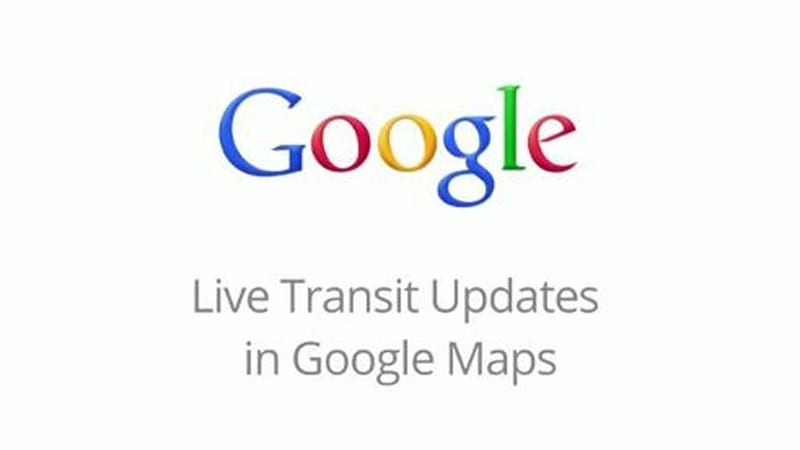 Google Maps adds real-time public transit updates [w/video