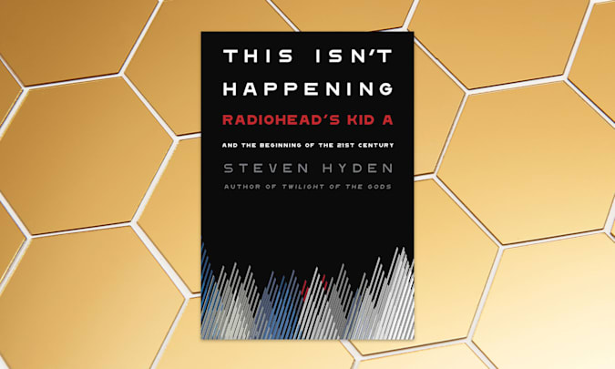 """Holiday Gift Guide: This Isn't Happening: Radiohead's """"Kid A"""" and the Beginning of the 21st Century"""