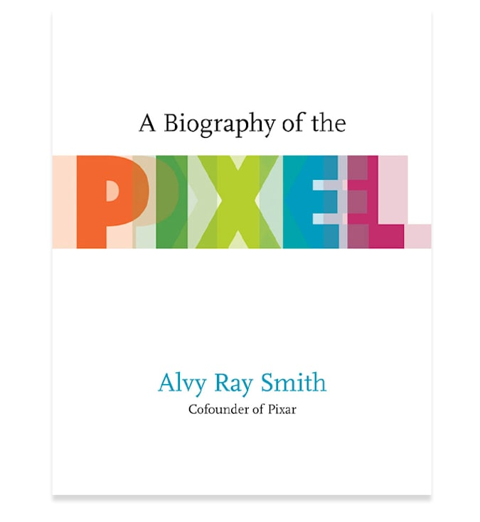 'A Biography of the Pixel' by Alvy Ray Smith (MIT Press, 2021)