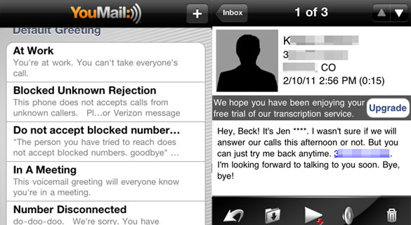 Youmail provides an option to google voice for your voicemail needs youmail is a voicemail replacement for your iphone but its also available for android and blackberry phones it aims to give you a more efficient m4hsunfo