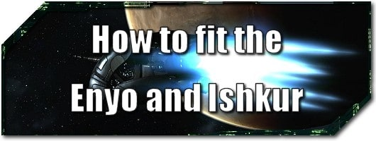 EVE Evolved: How to fit the Enyo and Ishkur