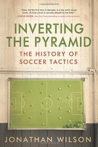 'Inverting the Pyramid: The History of Soccer Tactics'