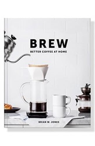 Brew: Better Coffee at Home Cookbook