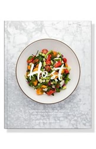 Host: A Modern Guide to Eating, Drinking and Feeding Your Friends Cookbook