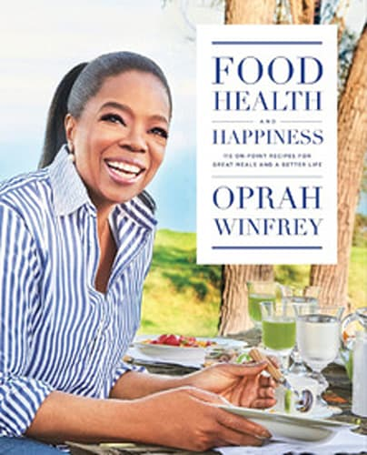 'Food, Health and Happiness: 115 On-Point Recipes for Great Meals and A Better Life' by Oprah Winfrey