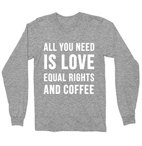 'All You Need Is Love Equal Rights And Coffee' Shirt