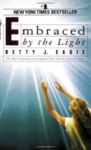 """""""Embraced by the Light: The Most Profound and Complete Near-Death Experience Ever"""" by Betty J. Eadie"""