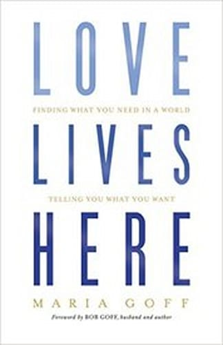 Love Lives Here by Maria Goff