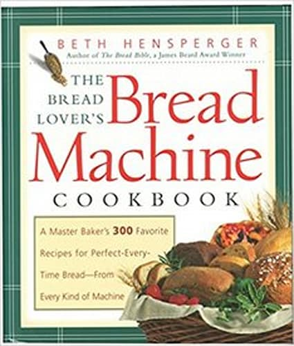 The Bread Lover's Bread Machine by Beth Hensperger