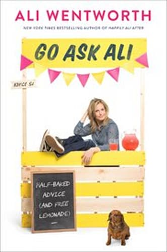 Go Ask Ali: Half-Baked Advice (and Free Lemonade) by Ali Wentworth