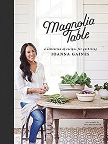 Joanna Gaines, Magnolia Table: A Collection of Recipes for Gathering