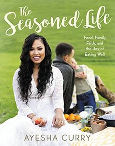 Ayesha Curry, The Seasoned Life: Food, Family, Faith, and the Joy of Eating Well