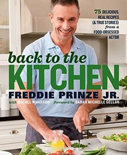 Freddie Prinze Jr., Back to the Kitchen: 75 Delicious, Real Recipes (& True Stories) from a Food-Obsessed Actor