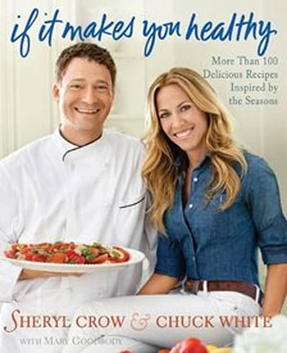 Sheryl Crow, If It Makes You Healthy: More Than 100 Delicious Recipes Inspired by the Seasons