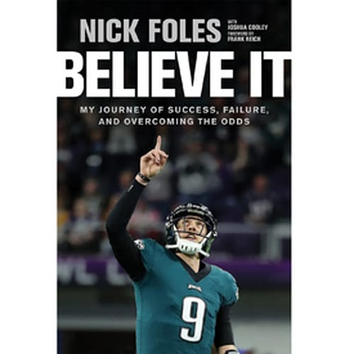 Believe It: My Journey of Success, Failure, and Overcoming the Odds by Nick Foles