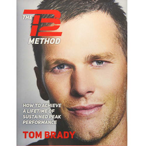 The TB12 Method: How to Achieve a Lifetime of Sustained Peak Performance by Tom Brady