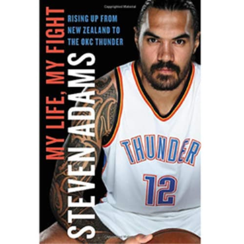My Life, My Fight: Rising Up from New Zealand to the OKC Thunder by Steven Adams