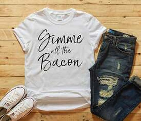 Gimme all the Bacon Shirt