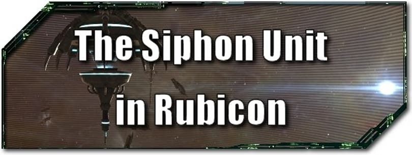 EVE Evolved: The Siphon Unit in Rubicon