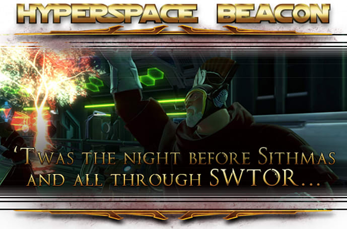 Hyperspace Beacon: 'Twas the night before Sithmas and all through SWTOR...