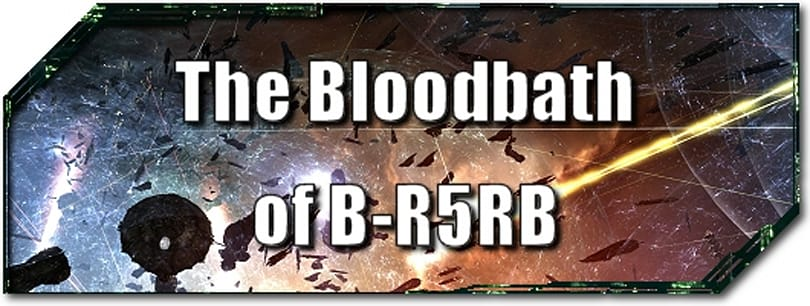 EVE Evolved: The Bloodbath of B-R5RB