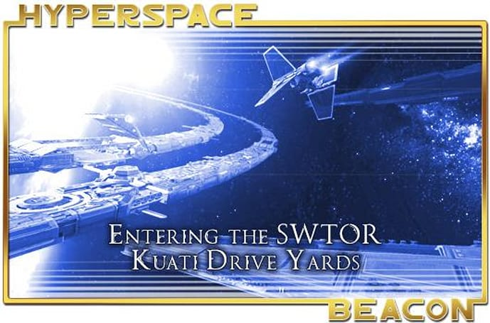 Hyperspace Beacon: Entering the SWTOR Kuati Drive Yards