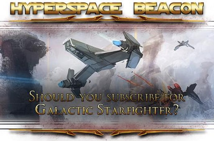 Hyperspace Beacon: Should you subscribe for SWTOR Galactic Starfighter?