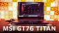 MSI GT76 Titan Hands-On: When bigger is better