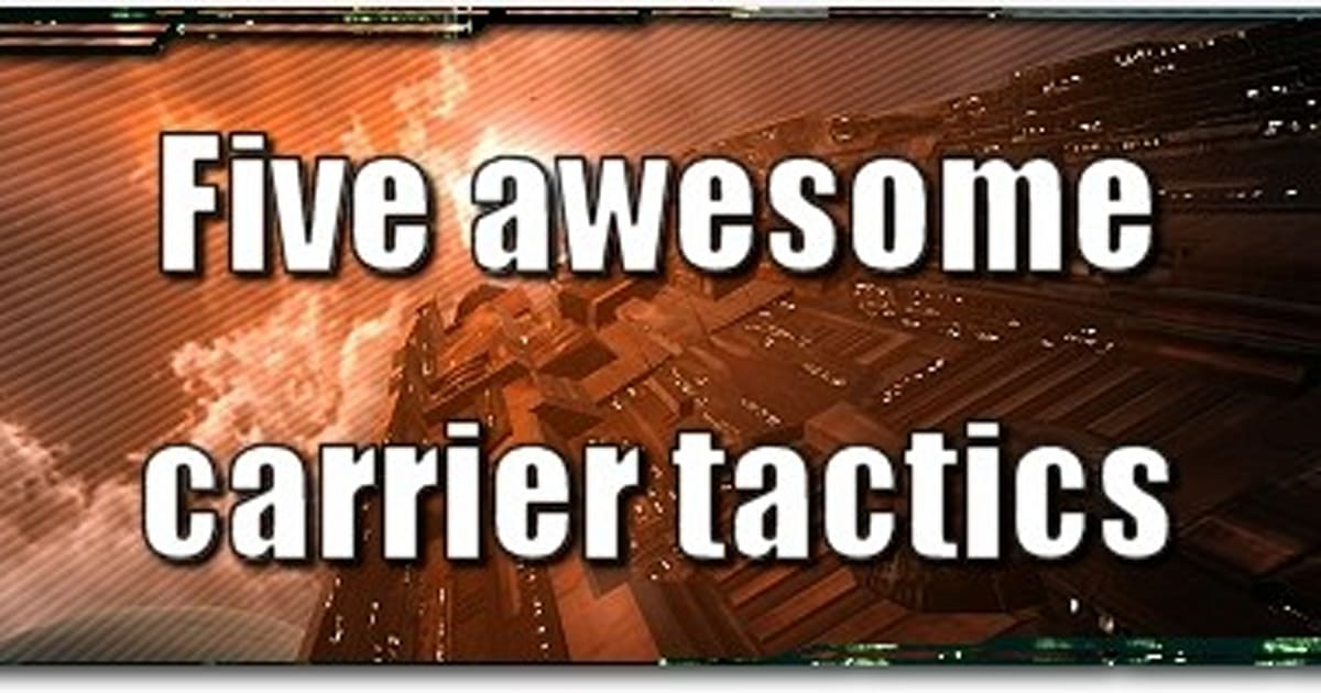 EVE Evolved: Five awesome carrier tactics
