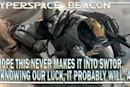 Hyperspace Beacon: We hope this never makes it into SWTOR, but knowing our luck, it probably will, again