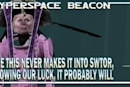 Hyperspace Beacon: We hope this never makes it into SWTOR, but, knowing our luck, it probably will