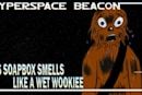 Hyperspace Beacon: Jef's soapbox smells like a wet Wookiee