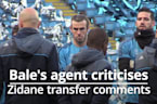 Bale agent criticises Zidane as Welshman moves closer to Real Madrid exit