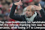 Pep Guardiola:'Thank you so much' to ref was not sarcastic