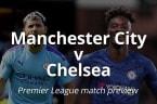 Premier League match preview: Manchester City v Chelsea