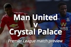 Premier League match preview: Man United v Crystal Palace