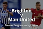 Brighton v Man United: Premier League match preview