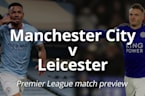 Man City v Leicester: Premier League match preview