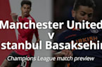 Champions League match preview: Manchester United v Istanbul Basaksehir