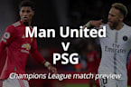 Champions League match preview: Manchester United v PSG