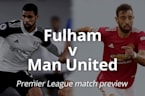 Fulham v Man United: Premier League match preview