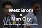 West Brom v Man City: Premier League match preview
