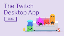 Twitch desktop app aims to make streaming more social